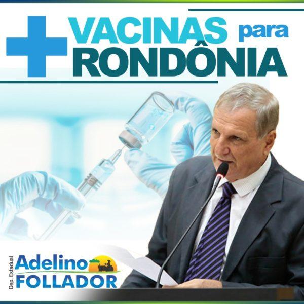 Adelino Follador cobra mais vacinas e diz que proporcionalmente Rondônia deveria receber cinco vezes mais