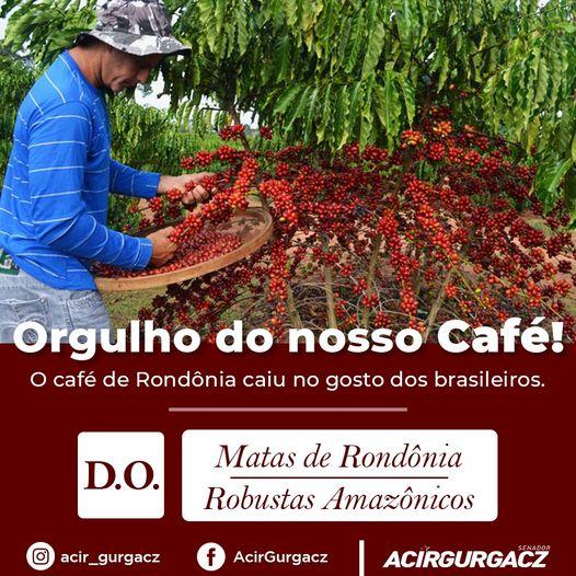 ACIR GURGACZ:O Estado de Rondônia recebeu a primeira Indicação Geográfica – do tipo Denominação de Origem (D.O.) – para o café robusta e conilon em todo o mundo.